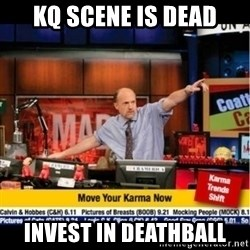 Mad Karma With Jim Cramer - Kq scene is dead Invest in deathBall
