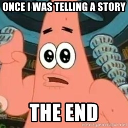 Patrick Says - Once i was telling a story The end