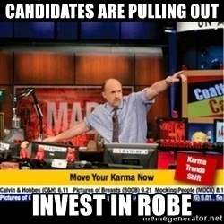 Mad Karma With Jim Cramer - Candidates are pulling out invest in robe
