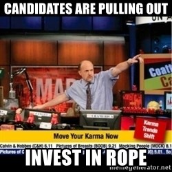 Mad Karma With Jim Cramer - Candidates are pulling out Invest in Rope