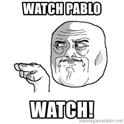 i'm watching you meme - WATCH PABLO WATCH!