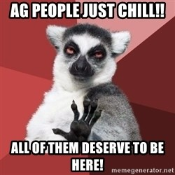 Chill Out Lemur - Ag People just chill!! All of them deserve to be here!