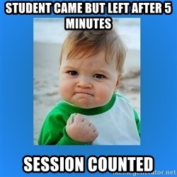 yes baby 2 - Student Came but left after 5 minutes Session Counted
