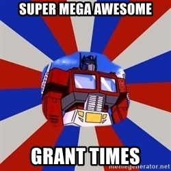 Optimus Prime - Super mega awesome GrAnt times