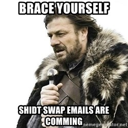 Brace Yourself Winter is Coming. - Brace yourself Shidt swap emails are comming