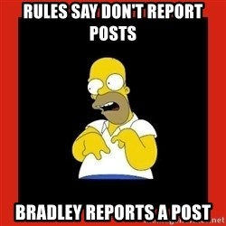Homer retard - Rules say don't report posts Bradley reports a post
