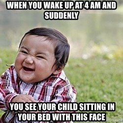 Evil smile child - when you wake up at 4 am and suddenly  you see your child sitting in your bed with this face