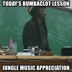 rasta science teacher - Today's bumbaclot lesson Jungle music appreciation