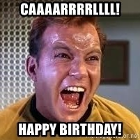 Screaming Captain Kirk - Caaaarrrrllll! Happy birthday!