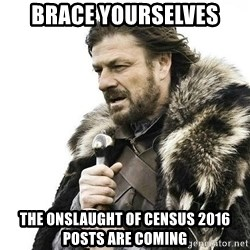 Brace Yourself Winter is Coming. - Brace yourselves the onslaught of census 2016 posts are coming