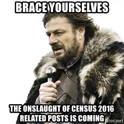 Brace Yourself Winter is Coming. - Brace yourselves the onslaught of census 2016 related posts is coming