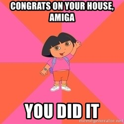 Noob Explorer Dora - congrats on your house, amiga you did it