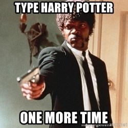I double dare you - Type harry potter One more time