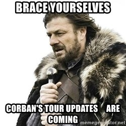 Brace Yourself Winter is Coming. - Brace yourselves Corban's Tour UPDATES     are coming