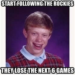 nerdy kid lolz - start following the rockies they lose the next 6 games