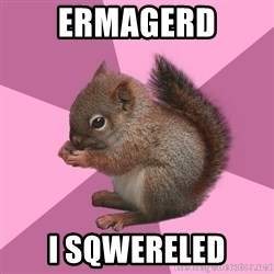 Shipper Squirrel - ERMAGERD I sqwereled