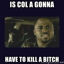 Wayne Brady - IS COL A GONNA HAVE TO KILL A BITCH