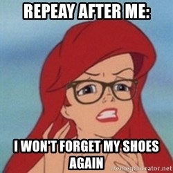Hipster Ariel- - repeay after me: I won't forget my shoes again