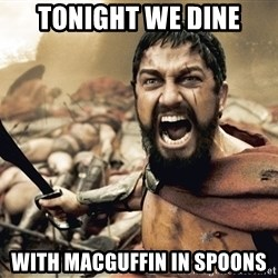 Spartan300 - Tonight We Dine with macguffin in spoons