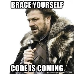 Brace Yourself Winter is Coming. - Brace yourself code is coming
