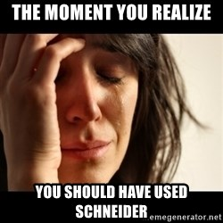 crying girl sad - The moment you realize you should have used schneider