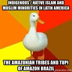 Technologically Impaired Duck - Indigenous / Native Islam and Muslim Minorities in Latin America The Amazonian Tribes and Tupi of Amazon Brazil