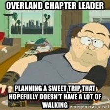 South Park Wow Guy - Overland chapter leader planning a sweet trip that hopefully doesn't have a lot of walking