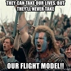 Brave Heart Freedom - THEY CAN TAKE OUR LIVES, BUT THEY'LL NEVER TAKE OUR FLIGHT MODEL!!