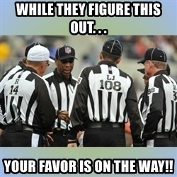 NFL Ref Meeting - While they figure this out. . . YOur favor is on the way!!