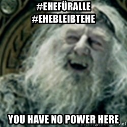 you have no power here - #Ehefüralle    #ehebleibtehe you have no Power Here
