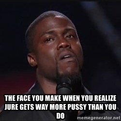 Kevin Hart Face -  The face you make when you realize Jure gets way MORE pussy than you do
