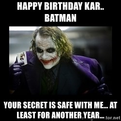 Kill Batman Joker - Happy birthday kar.. batman Your secret is safe with me... at least for another year...