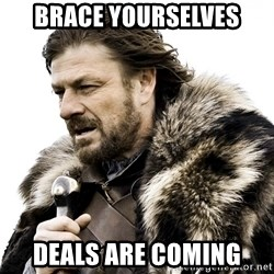 Brace yourself - Brace Yourselves Deals are Coming