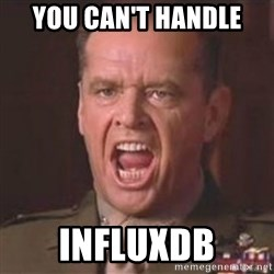 Jack Nicholson - You can't handle the truth! - You can't handle Influxdb