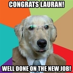 Business Dog - CONGRATS LAURAN! Well done on the new job!