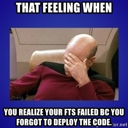 Picard facepalm  - That feeling when you realize your FTs failed bc you forgot to deploy the code.