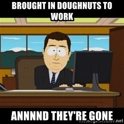 and they're gone - BROUGHT IN DOUGHNUTS TO WORK annnnd they're gone