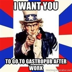uncle sam i want you - i want you to go to gastropub after work