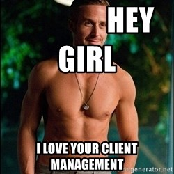 ryan gosling overr -                HEy Girl              I love your Client Management