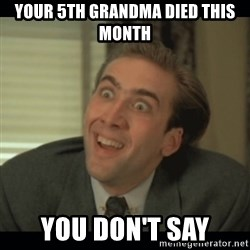 Nick Cage - your 5th grandma died this month you don't say