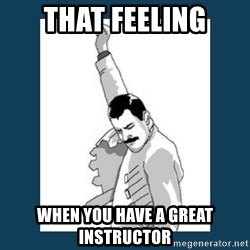 Freddy Mercury - That feeling when you have a great instructor