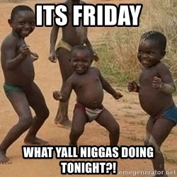 Dancing african boy - Its frIday What yall niggas doing tonight?!