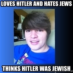 Dumb Dan  - Loves HITLER AND HATES JEWS THINKS HITLER WAS JEWISH