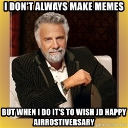 XX beer guy - I don't always make memes but when i do it's to wish JD happy Airrostiversary