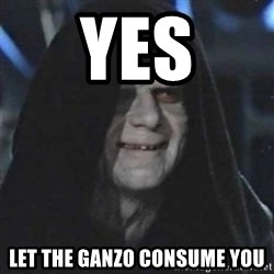 Sith Lord - Yes Let the Ganzo consume you