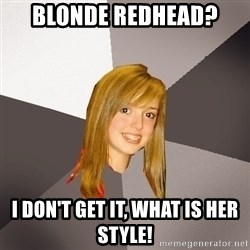 Musically Oblivious 8th Grader - blonde redhead? i don't get it, what is her style!