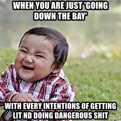 Evil smile child - When you are just 'going down the bay' with every intentions of getting lit nd doing dangerous shit