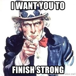 Uncle Sam - I WANT YOU TO  FINISH STRONG