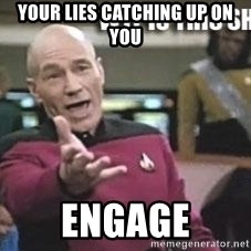 Patrick Stewart WTF - Your lies catching up On you Engage