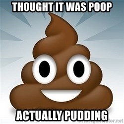 Facebook :poop: emoticon - Thought it was poop Actually pudding